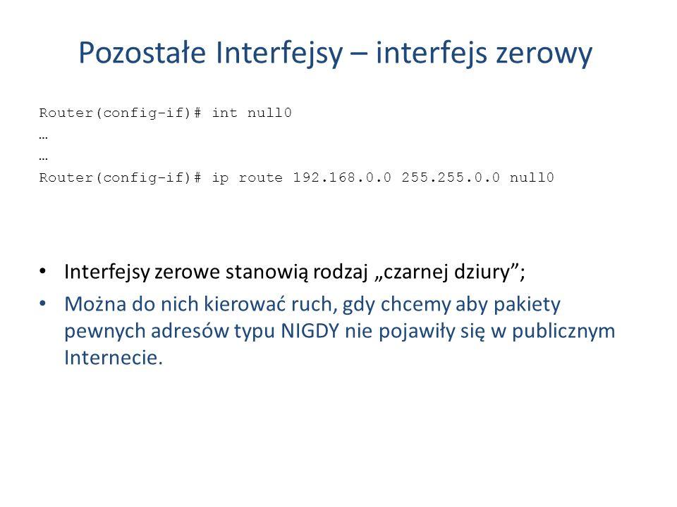 Pozostałe Interfejsy – interfejs zerowy Router(config-if)# int null0 … Router(config-if)# ip route 192.168.0.0 255.255.0.0 null0 Interfejsy zerowe sta