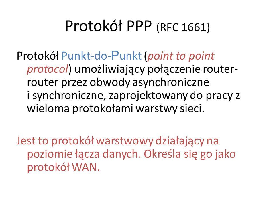 Protokół PPP (RFC 1661) Protokół Punkt-do- P unkt (point to point protocol) umożliwiający połączenie router- router przez obwody asynchroniczne i sync