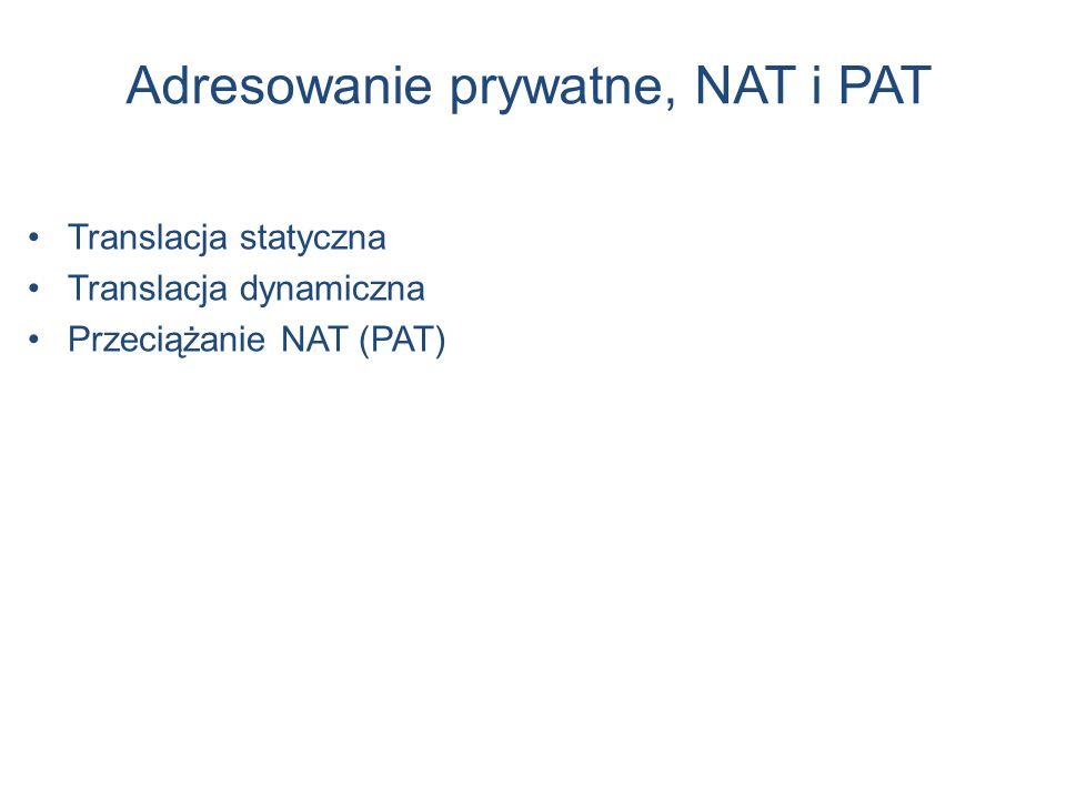 Adresowanie prywatne, NAT i PAT Translacja statyczna Translacja dynamiczna Przeciążanie NAT (PAT)