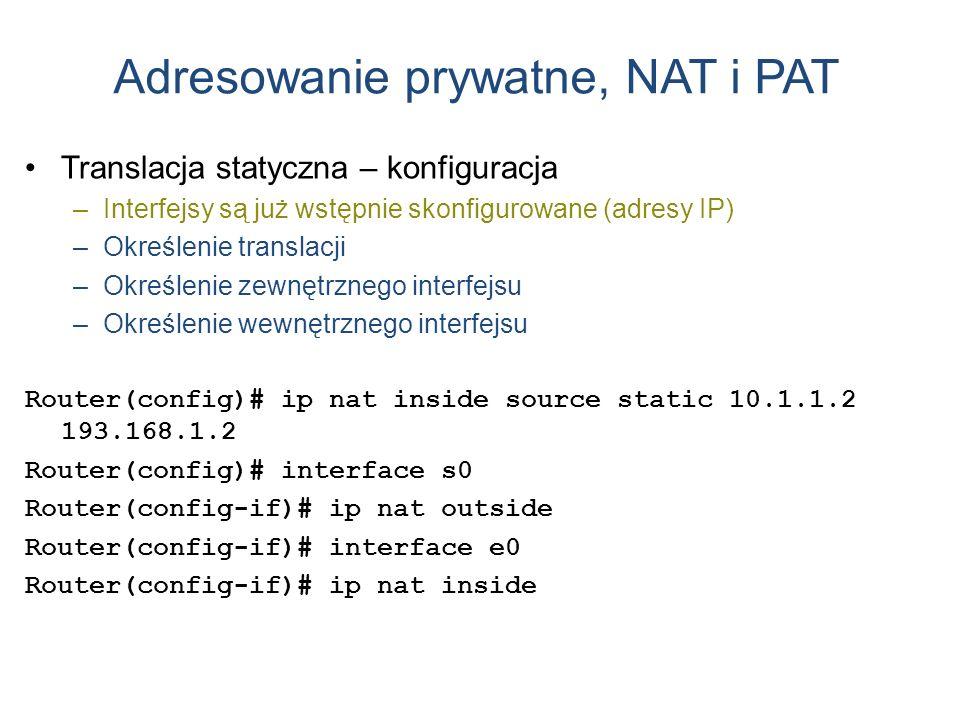 Adresowanie prywatne, NAT i PAT Translacja statyczna – konfiguracja –Interfejsy są już wstępnie skonfigurowane (adresy IP) –Określenie translacji –Okr
