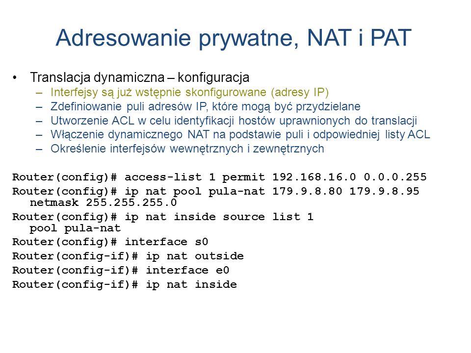 Adresowanie prywatne, NAT i PAT Translacja dynamiczna – konfiguracja –Interfejsy są już wstępnie skonfigurowane (adresy IP) –Zdefiniowanie puli adresó