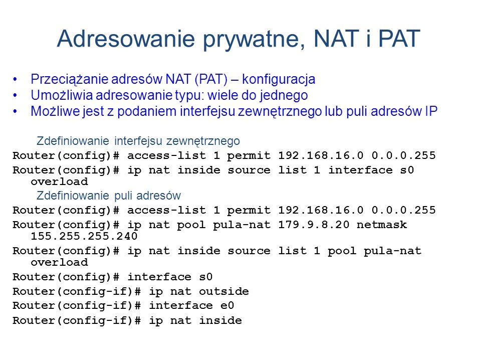 Adresowanie prywatne, NAT i PAT Przeciążanie adresów NAT (PAT) – konfiguracja Umożliwia adresowanie typu: wiele do jednego Możliwe jest z podaniem int