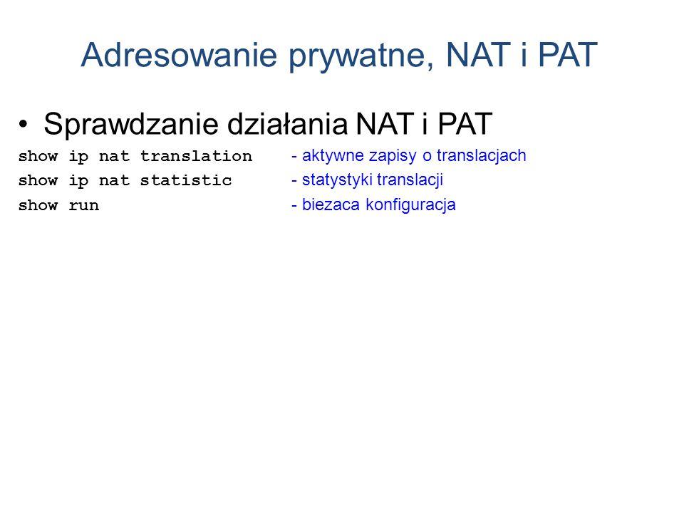 Adresowanie prywatne, NAT i PAT Sprawdzanie działania NAT i PAT show ip nat translation - aktywne zapisy o translacjach show ip nat statistic - statys