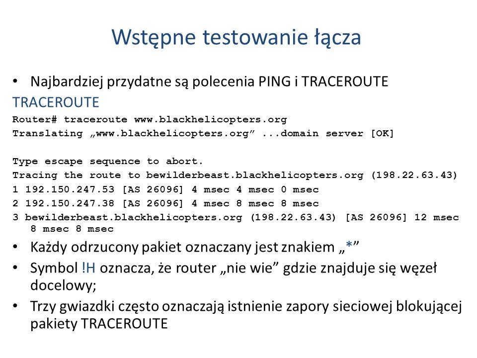 Wstępne testowanie łącza Najbardziej przydatne są polecenia PING i TRACEROUTE TRACEROUTE Router# traceroute www.blackhelicopters.org Translating www.b