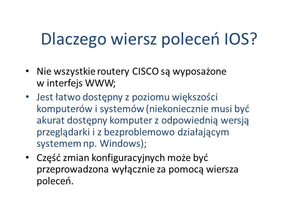 Dlaczego wiersz poleceń IOS? Nie wszystkie routery CISCO są wyposażone w interfejs WWW; Jest łatwo dostępny z poziomu większości komputerów i systemów