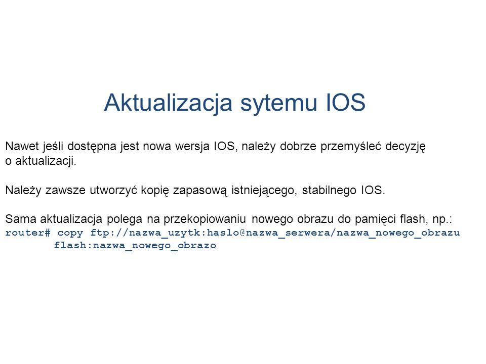 Aktualizacja sytemu IOS Nawet jeśli dostępna jest nowa wersja IOS, należy dobrze przemyśleć decyzję o aktualizacji. Należy zawsze utworzyć kopię zapas
