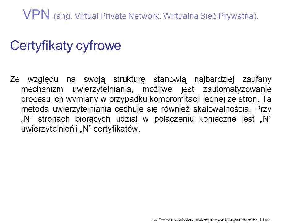 VPN (ang. Virtual Private Network, Wirtualna Sieć Prywatna). Certyfikaty cyfrowe Ze względu na swoją strukturę stanowią najbardziej zaufany mechanizm