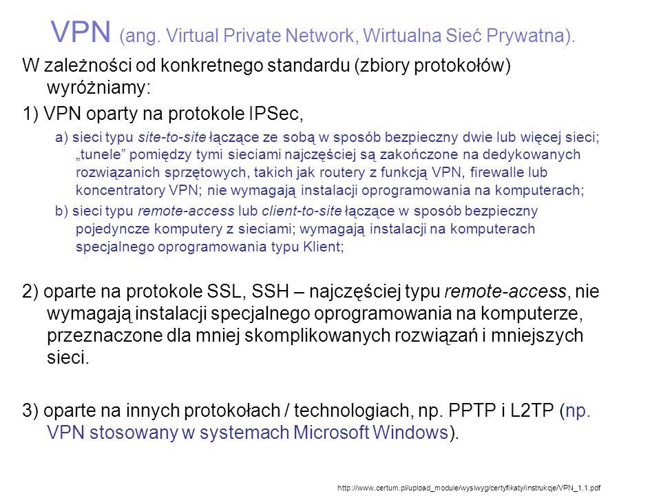 VPN (ang. Virtual Private Network, Wirtualna Sieć Prywatna). W zależności od konkretnego standardu (zbiory protokołów) wyróżniamy: 1) VPN oparty na pr