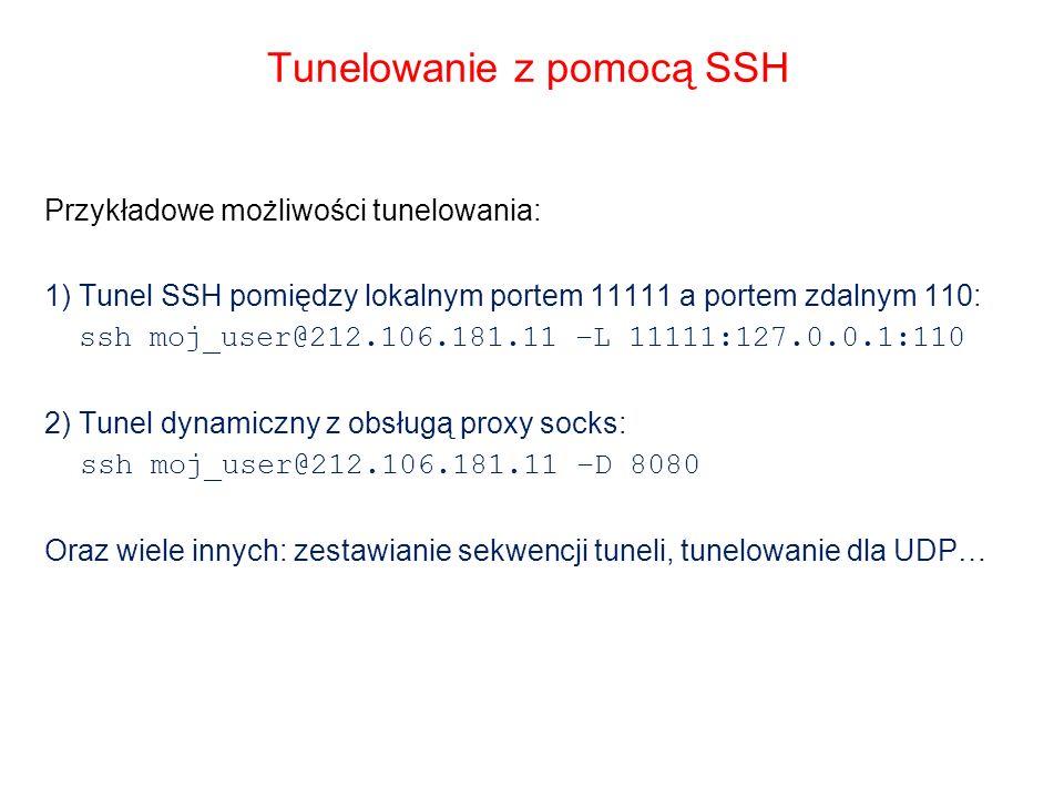 Tunelowanie z pomocą SSH Przykładowe możliwości tunelowania: 1) Tunel SSH pomiędzy lokalnym portem 11111 a portem zdalnym 110: ssh moj_user@212.106.18