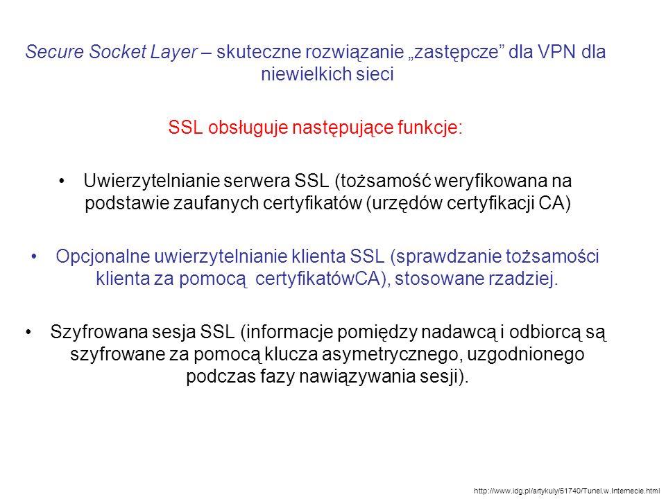 Secure Socket Layer – skuteczne rozwiązanie zastępcze dla VPN dla niewielkich sieci SSL obsługuje następujące funkcje: Uwierzytelnianie serwera SSL (t