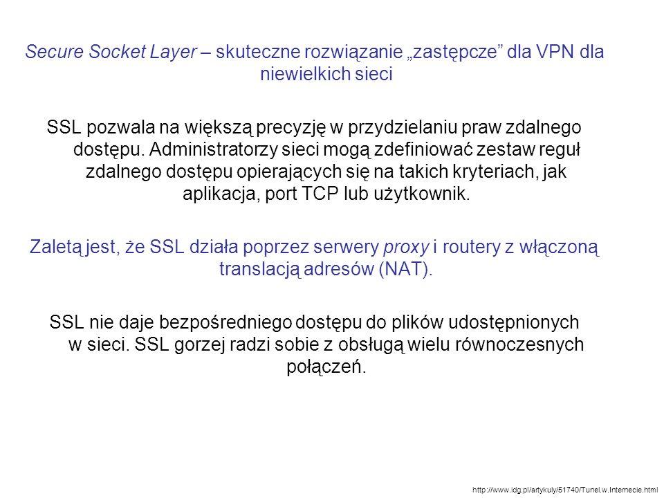 Secure Socket Layer – skuteczne rozwiązanie zastępcze dla VPN dla niewielkich sieci SSL pozwala na większą precyzję w przydzielaniu praw zdalnego dost