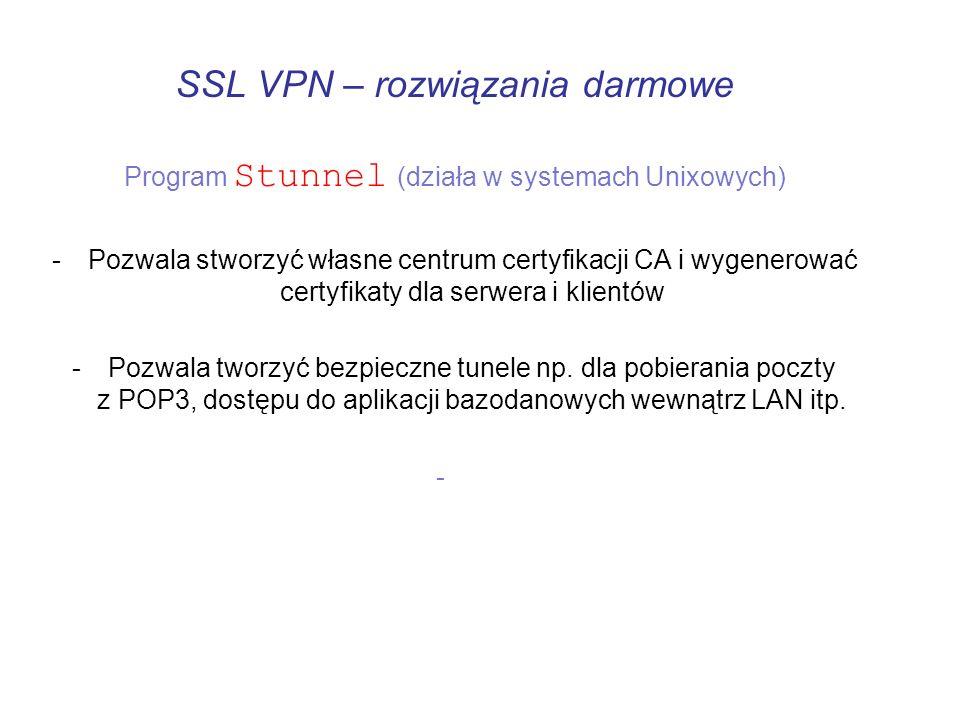 SSL VPN – rozwiązania darmowe Program Stunnel (działa w systemach Unixowych) -Pozwala stworzyć własne centrum certyfikacji CA i wygenerować certyfikat