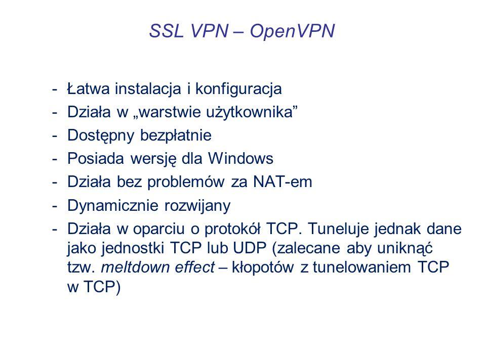 SSL VPN – OpenVPN -Łatwa instalacja i konfiguracja -Działa w warstwie użytkownika -Dostępny bezpłatnie -Posiada wersję dla Windows -Działa bez problem