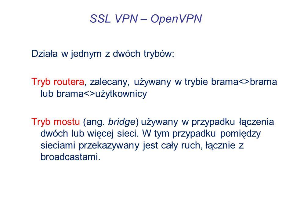 SSL VPN – OpenVPN Działa w jednym z dwóch trybów: Tryb routera, zalecany, używany w trybie brama<>brama lub brama<>użytkownicy Tryb mostu (ang. bridge