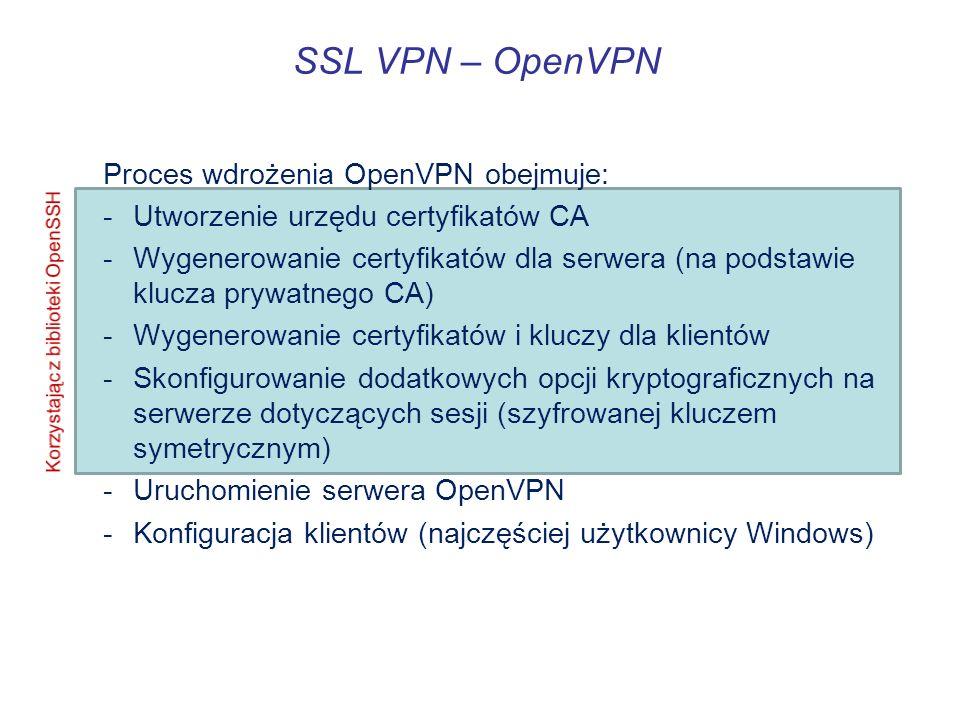 SSL VPN – OpenVPN Proces wdrożenia OpenVPN obejmuje: -Utworzenie urzędu certyfikatów CA -Wygenerowanie certyfikatów dla serwera (na podstawie klucza p