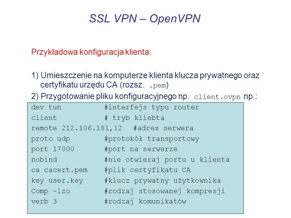 SSL VPN – OpenVPN Przykładowa konfiguracja klienta: 1) Umieszczenie na komputerze klienta klucza prywatnego oraz certyfikatu urzędu CA (rozsz..pem ) 2