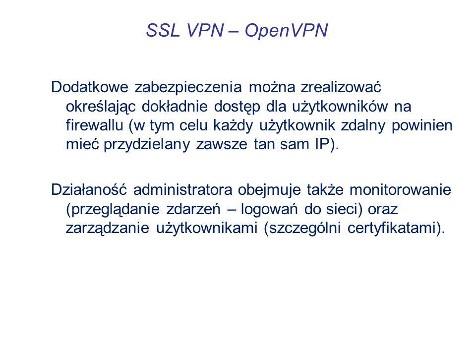 SSL VPN – OpenVPN Dodatkowe zabezpieczenia można zrealizować określając dokładnie dostęp dla użytkowników na firewallu (w tym celu każdy użytkownik zd