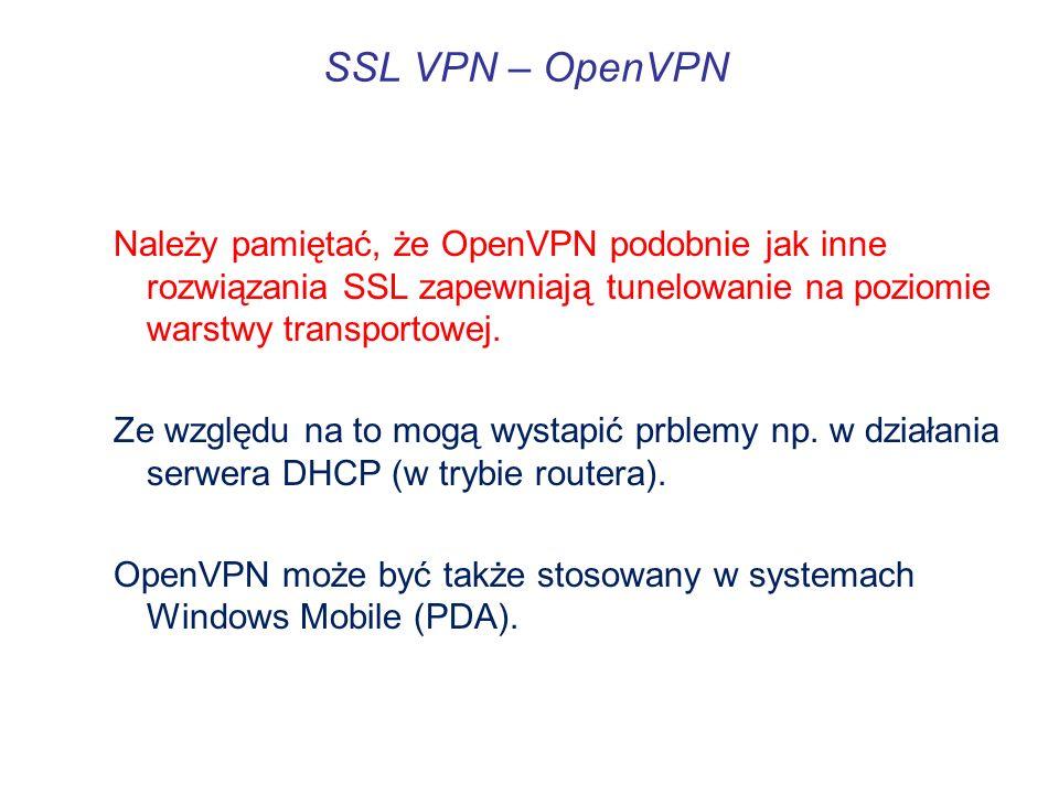SSL VPN – OpenVPN Należy pamiętać, że OpenVPN podobnie jak inne rozwiązania SSL zapewniają tunelowanie na poziomie warstwy transportowej. Ze względu n