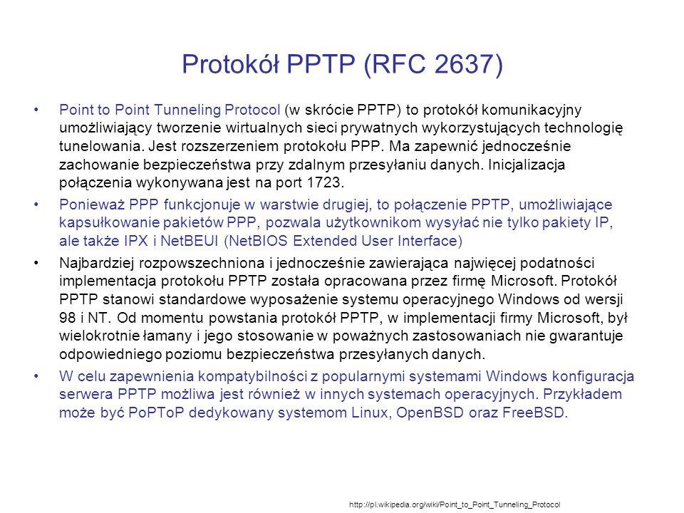 Protokół PPTP (RFC 2637) Point to Point Tunneling Protocol (w skrócie PPTP) to protokół komunikacyjny umożliwiający tworzenie wirtualnych sieci prywat