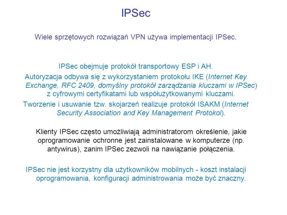 IPSec Wiele sprzętowych rozwiązań VPN używa implementacji IPSec. IPSec obejmuje protokół transportowy ESP i AH. Autoryzacja odbywa się z wykorzystanie