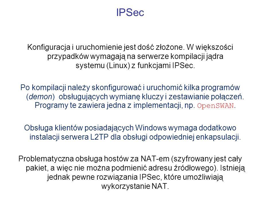 IPSec Konfiguracja i uruchomienie jest dość złożone. W większości przypadków wymagają na serwerze kompilacji jądra systemu (Linux) z funkcjami IPSec.