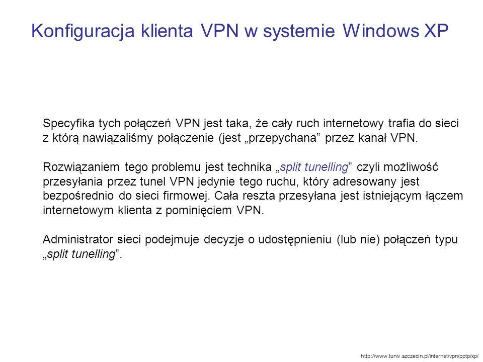 Konfiguracja klienta VPN w systemie Windows XP http://www.tuniv.szczecin.pl/internet/vpn/pptp/xp/ Specyfika tych połączeń VPN jest taka, że cały ruch