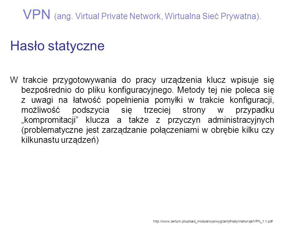 VPN (ang. Virtual Private Network, Wirtualna Sieć Prywatna). Hasło statyczne W trakcie przygotowywania do pracy urządzenia klucz wpisuje się bezpośred