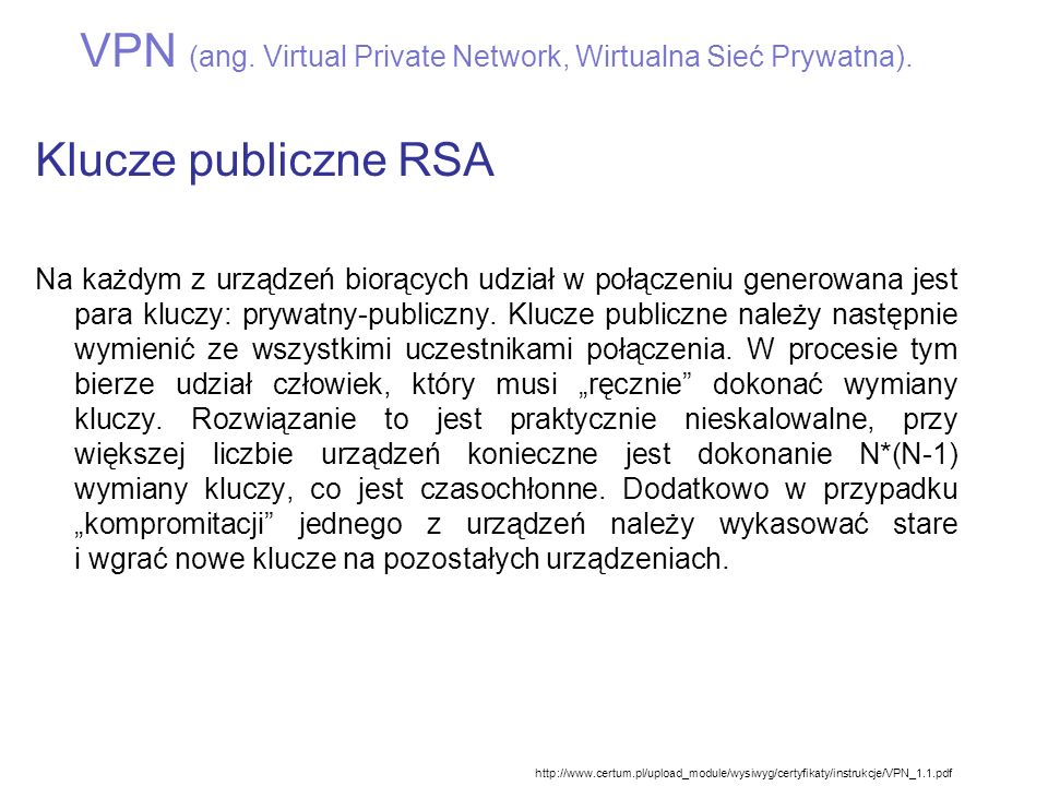 VPN (ang. Virtual Private Network, Wirtualna Sieć Prywatna). Klucze publiczne RSA Na każdym z urządzeń biorących udział w połączeniu generowana jest p