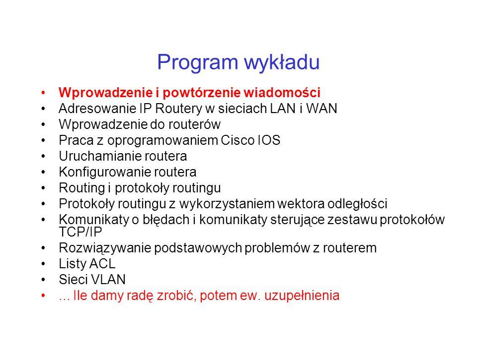 Program wykładu Wprowadzenie i powtórzenie wiadomości Adresowanie IP Routery w sieciach LAN i WAN Wprowadzenie do routerów Praca z oprogramowaniem Cis