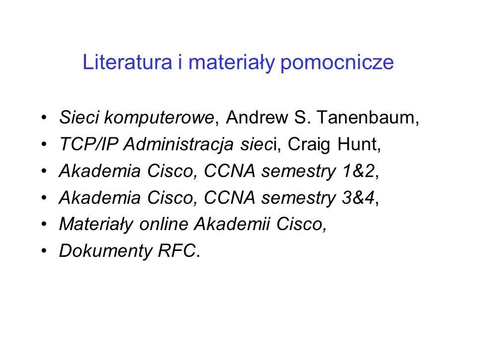 Literatura i materiały pomocnicze Sieci komputerowe, Andrew S. Tanenbaum, TCP/IP Administracja sieci, Craig Hunt, Akademia Cisco, CCNA semestry 1&2, A
