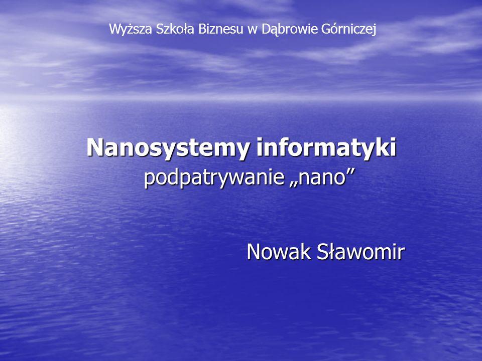 Nanosystemy informatyki podpatrywanie nano Nowak Sławomir Wyższa Szkoła Biznesu w Dąbrowie Górniczej