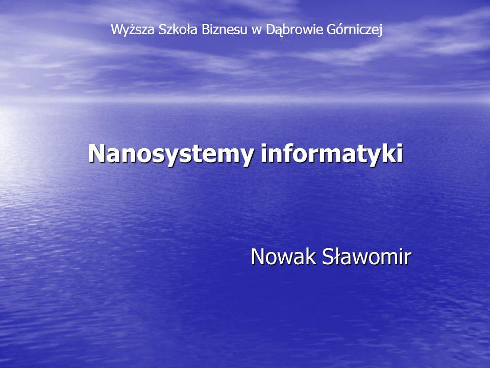 Nanosystemy informatyki Nowak Sławomir Wyższa Szkoła Biznesu w Dąbrowie Górniczej