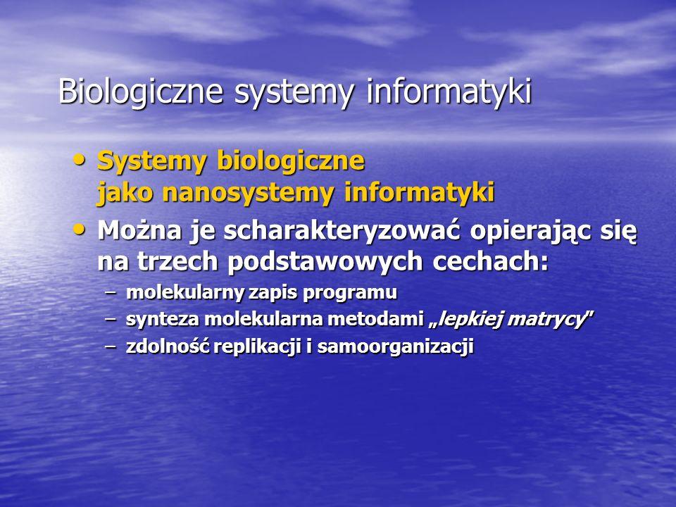 Systemy biologiczne jako nanosystemy informatyki Systemy biologiczne jako nanosystemy informatyki Można je scharakteryzować opierając się na trzech po