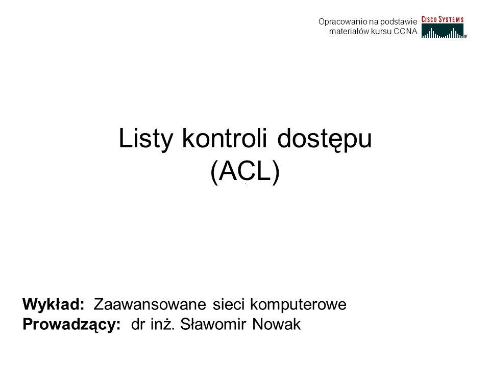 Listy standardowe - podsumowanie Polecenie ip access-group łączy istniejącą standardową listę ACL z interfejsem: Router(config-if)#ip access-group {numer- listy-dostępu | nazwa-listy-dostępu} {in | out}