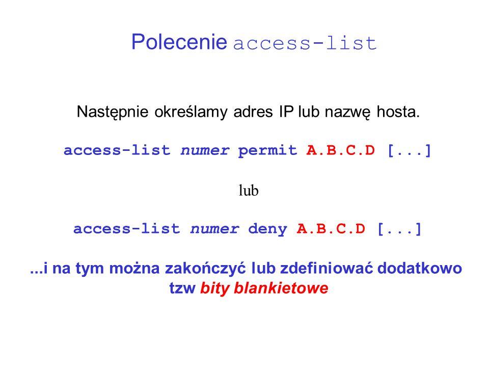 Polecenie access-list Następnie określamy adres IP lub nazwę hosta. access-list numer permit A.B.C.D [...] lub access-list numer deny A.B.C.D [...]...