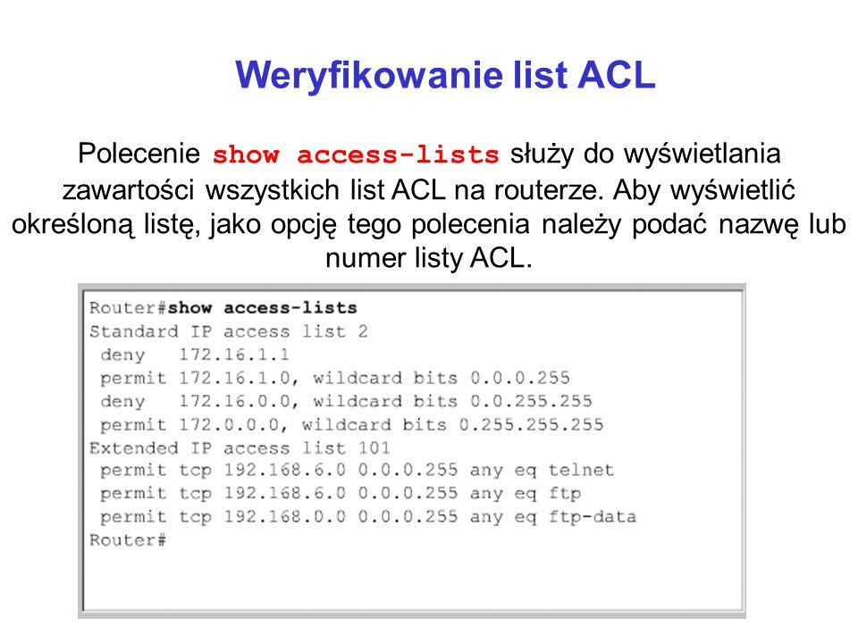 Weryfikowanie list ACL Polecenie show access-lists służy do wyświetlania zawartości wszystkich list ACL na routerze. Aby wyświetlić określoną listę, j