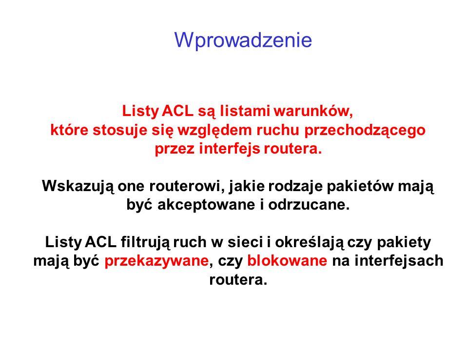 deny any na końcu listy Uwaga: no końcu standardowej listy ACL umieszczone jest domyślnie polecenie deny any Jeśli nie uda się za pomocą poleceń listy dopasować pakietu, jest on automatycznie odrzucany!