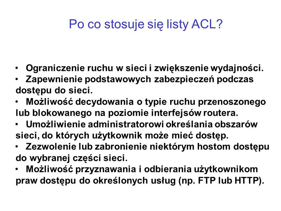 Po co stosuje się listy ACL? Ograniczenie ruchu w sieci i zwiększenie wydajności. Zapewnienie podstawowych zabezpieczeń podczas dostępu do sieci. Możl