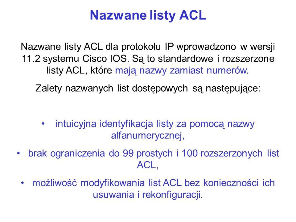 Nazwane listy ACL Nazwane listy ACL dla protokołu IP wprowadzono w wersji 11.2 systemu Cisco IOS. Są to standardowe i rozszerzone listy ACL, które maj