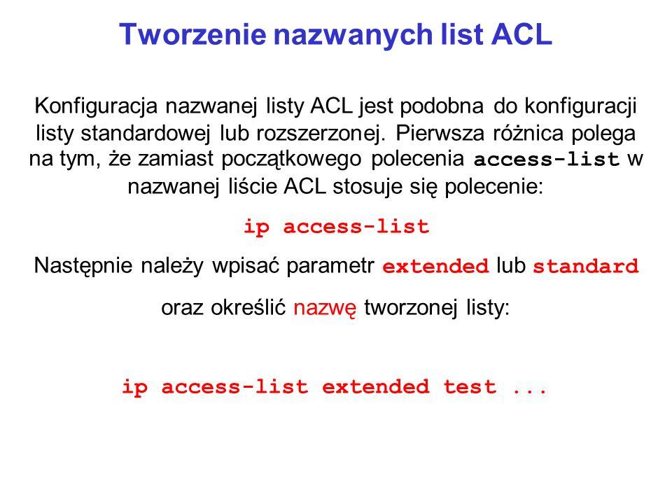 Tworzenie nazwanych list ACL Konfiguracja nazwanej listy ACL jest podobna do konfiguracji listy standardowej lub rozszerzonej. Pierwsza różnica polega