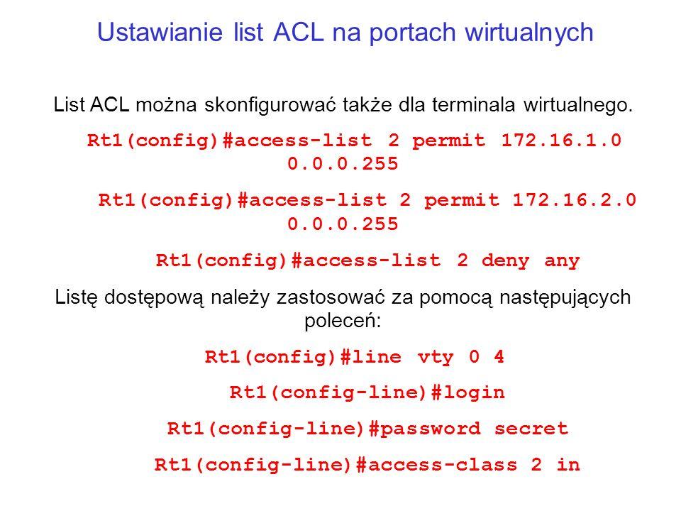 Ustawianie list ACL na portach wirtualnych List ACL można skonfigurować także dla terminala wirtualnego. Rt1(config)#access-list 2 permit 172.16.1.0 0