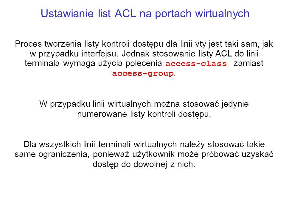 Ustawianie list ACL na portach wirtualnych Proces tworzenia listy kontroli dostępu dla linii vty jest taki sam, jak w przypadku interfejsu. Jednak sto