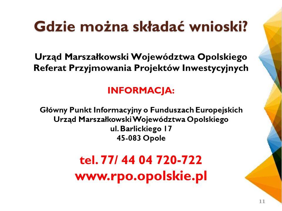 Gdzie można składać wnioski? Urząd Marszałkowski Województwa Opolskiego Referat Przyjmowania Projektów Inwestycyjnych INFORMACJA: Główny Punkt Informa