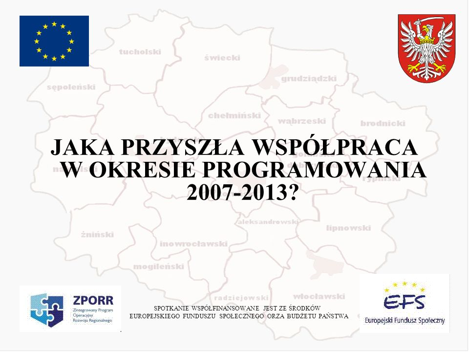 JAKA PRZYSZŁA WSPÓŁPRACA W OKRESIE PROGRAMOWANIA 2007-2013.