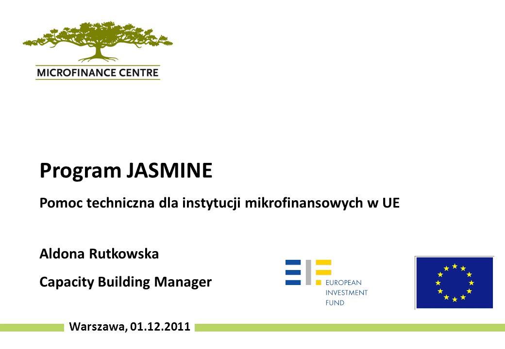 Warszawa, 01.12.2011 Program JASMINE Pomoc techniczna dla instytucji mikrofinansowych w UE Aldona Rutkowska Capacity Building Manager