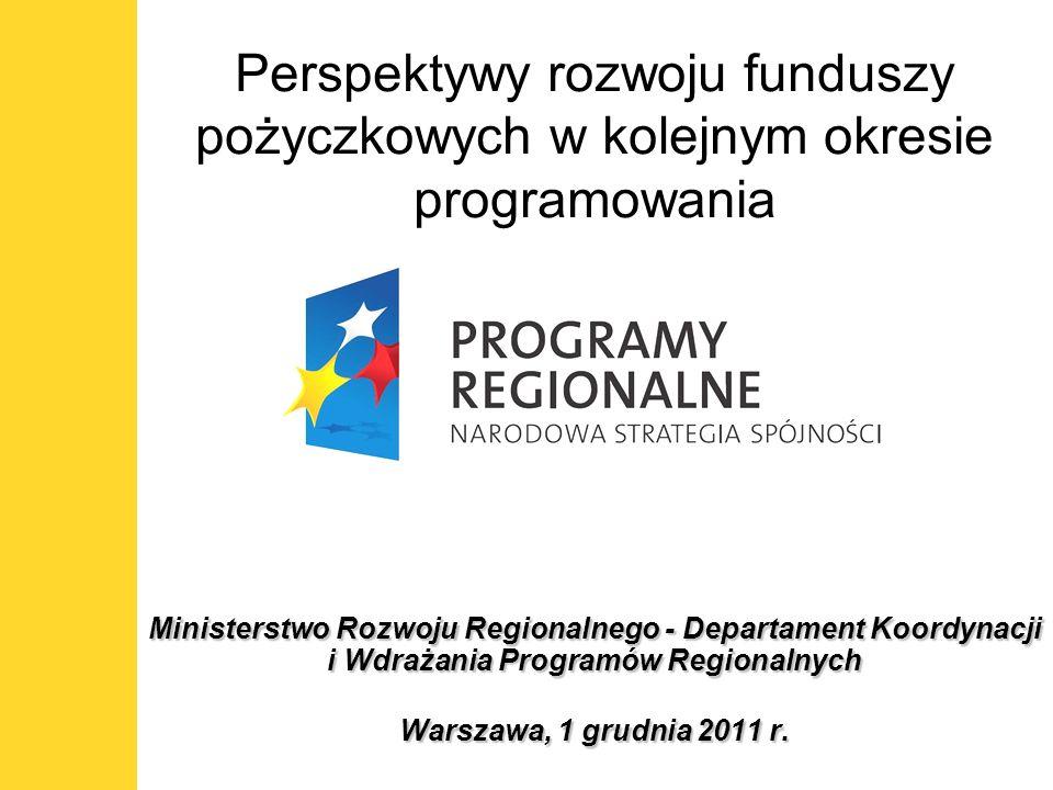 1 Ministerstwo Rozwoju Regionalnego - Departament Koordynacji i Wdrażania Programów Regionalnych Warszawa, 1 grudnia 2011 r. Perspektywy rozwoju fundu