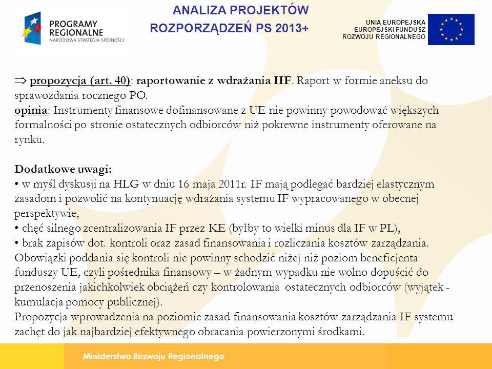 Ministerstwo Rozwoju Regionalnego UNIA EUROPEJSKA EUROPEJSKI FUNDUSZ ROZWOJU REGIONALNEGO propozycja (art. 40): raportowanie z wdrażania IIF. Raport w