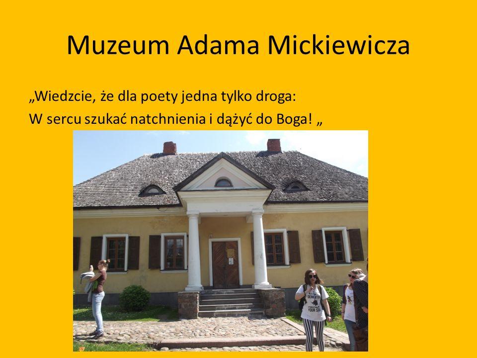 Muzeum Adama Mickiewicza Wiedzcie, że dla poety jedna tylko droga: W sercu szukać natchnienia i dążyć do Boga!