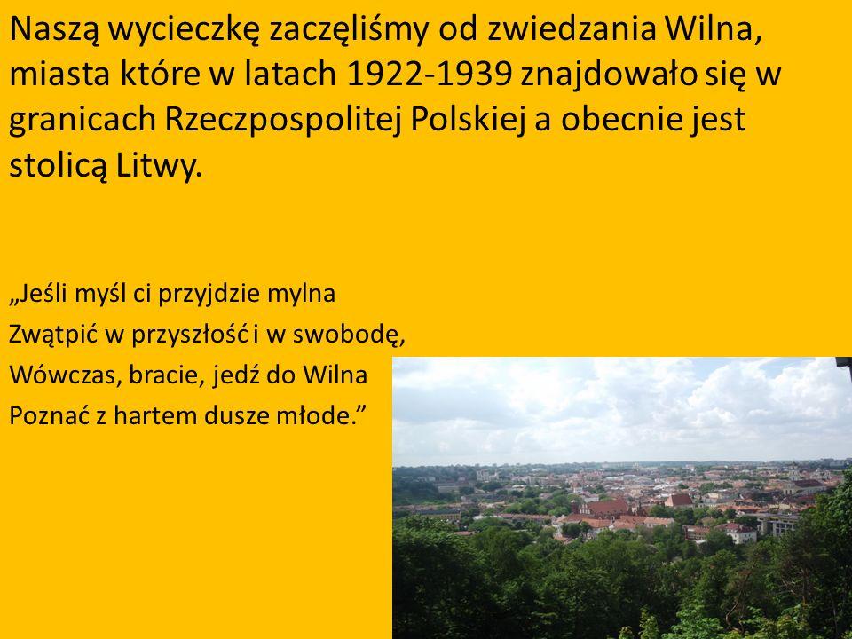 Naszą wycieczkę zaczęliśmy od zwiedzania Wilna, miasta które w latach 1922-1939 znajdowało się w granicach Rzeczpospolitej Polskiej a obecnie jest sto