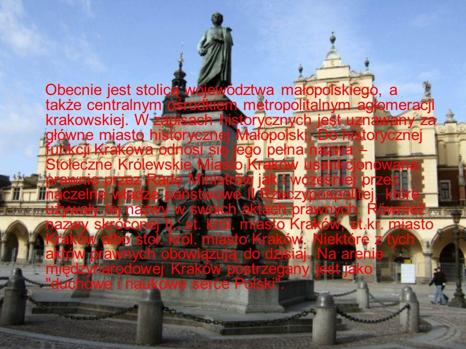 Obecnie jest stolicą województwa małopolskiego, a także centralnym ośrodkiem metropolitalnym aglomeracji krakowskiej.